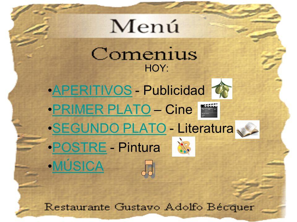APERITIVOS - PublicidadAPERITIVOS PRIMER PLATO – CinePRIMER PLATO SEGUNDO PLATO - LiteraturaSEGUNDO PLATO POSTRE - PinturaPOSTRE MÚSICA HOY: