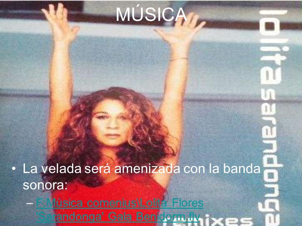 MÚSICA La velada será amenizada con la banda sonora: –F:Música comenius\Lolita Flores 'Sarandonga' Gala Benidorm.flvF:Música comenius\Lolita Flores 'S