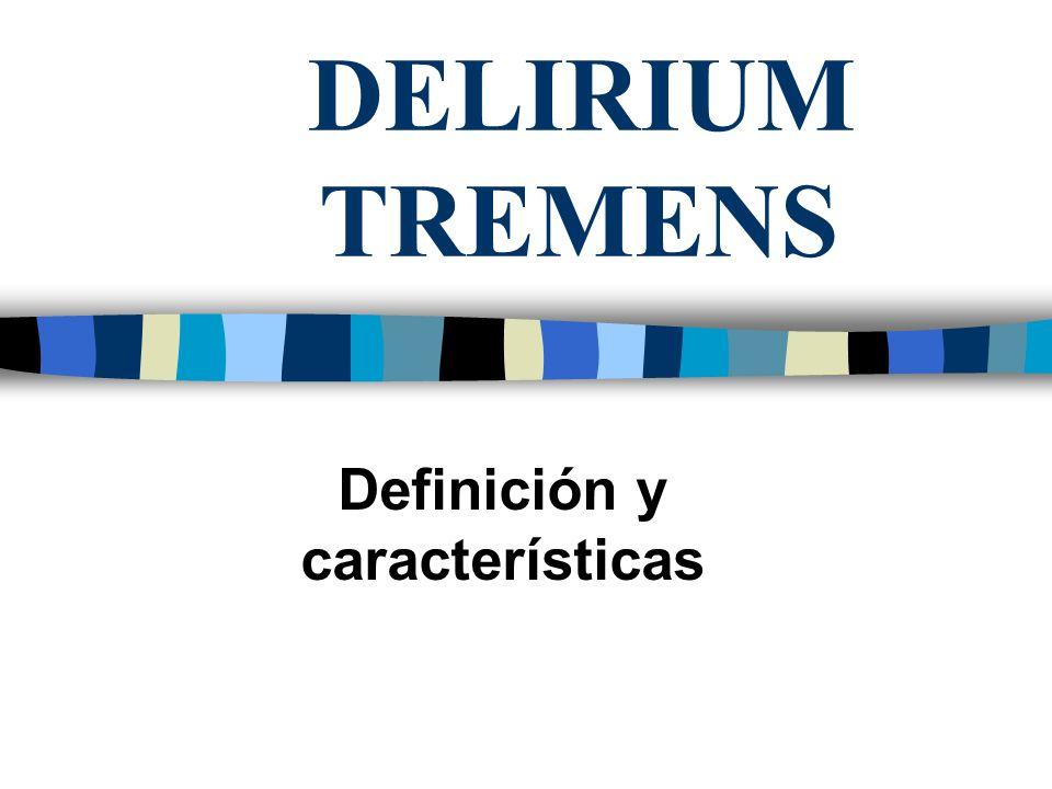 DELIRIUM TREMENS Definición y características