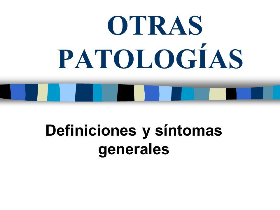 OTRAS PATOLOGÍAS Definiciones y síntomas generales