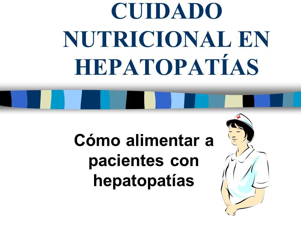 CUIDADO NUTRICIONAL EN HEPATOPATÍAS Cómo alimentar a pacientes con hepatopatías
