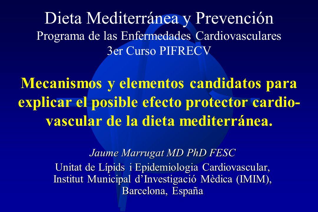 Dieta Mediterránea y Prevención Programa de las Enfermedades Cardiovasculares 3er Curso PIFRECV Mecanismos y elementos candidatos para explicar el posible efecto protector cardio- vascular de la dieta mediterránea.