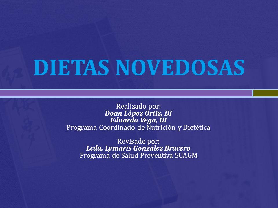 DIETAS NOVEDOSAS Realizado por: Doan López Ortiz, DI Eduardo Vega, DI Programa Coordinado de Nutrición y Dietética Revisado por: Lcda. Lymaris Gonzále