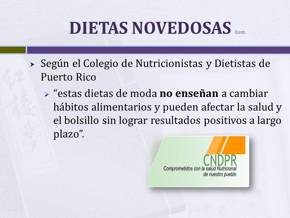 DIETAS NOVEDOSAS Cont. Según el Colegio de Nutricionistas y Dietistas de Puerto Rico estas dietas de moda no enseñan a cambiar hábitos alimentarios y