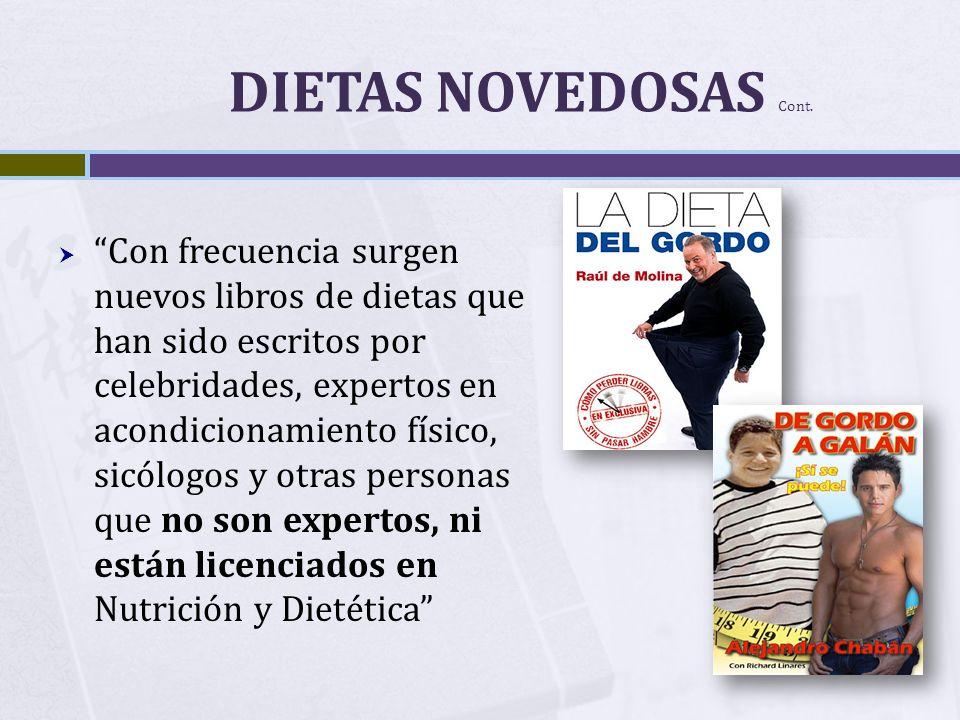 DIETAS NOVEDOSAS Cont. Con frecuencia surgen nuevos libros de dietas que han sido escritos por celebridades, expertos en acondicionamiento físico, sic