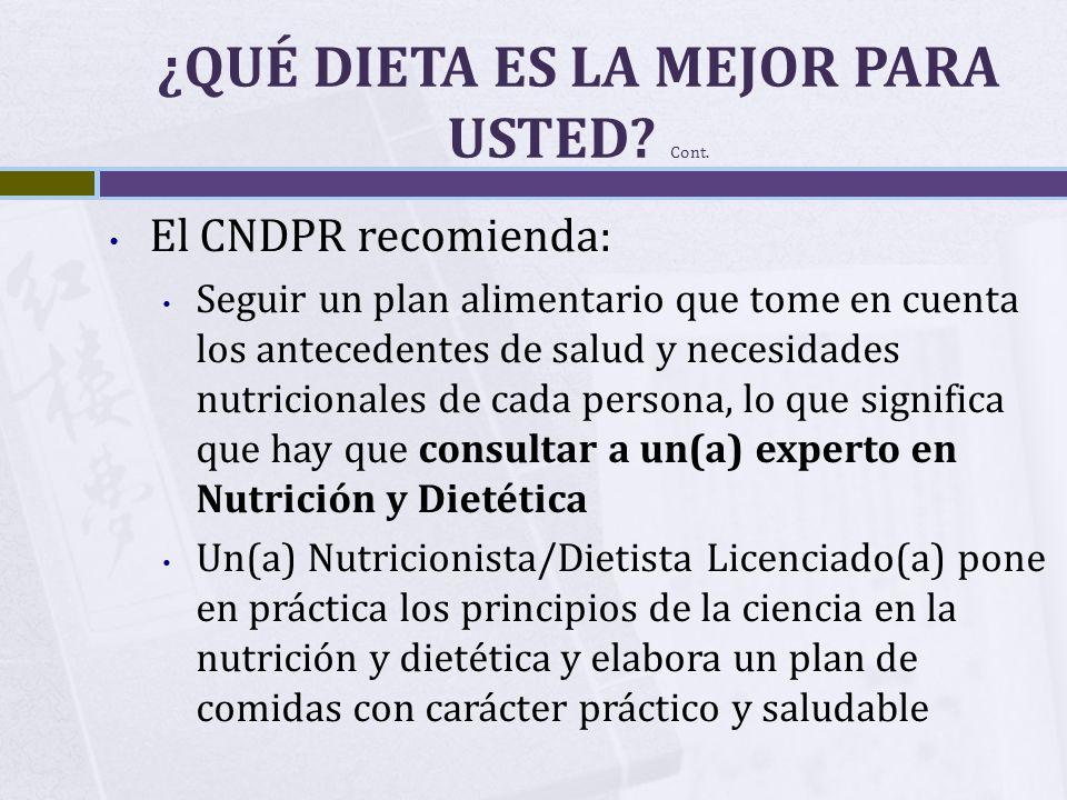 ¿QUÉ DIETA ES LA MEJOR PARA USTED? Cont. El CNDPR recomienda: Seguir un plan alimentario que tome en cuenta los antecedentes de salud y necesidades nu