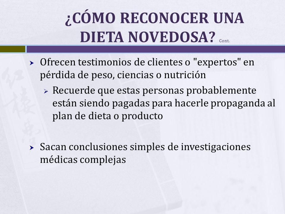 ¿CÓMO RECONOCER UNA DIETA NOVEDOSA? Cont. Ofrecen testimonios de clientes o