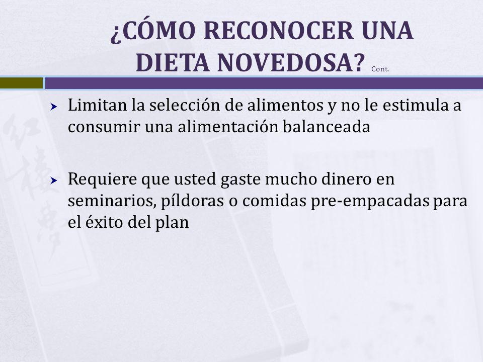 ¿CÓMO RECONOCER UNA DIETA NOVEDOSA? Cont. Limitan la selección de alimentos y no le estimula a consumir una alimentación balanceada Requiere que usted