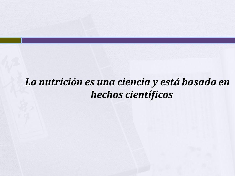 La nutrición es una ciencia y está basada en hechos científicos