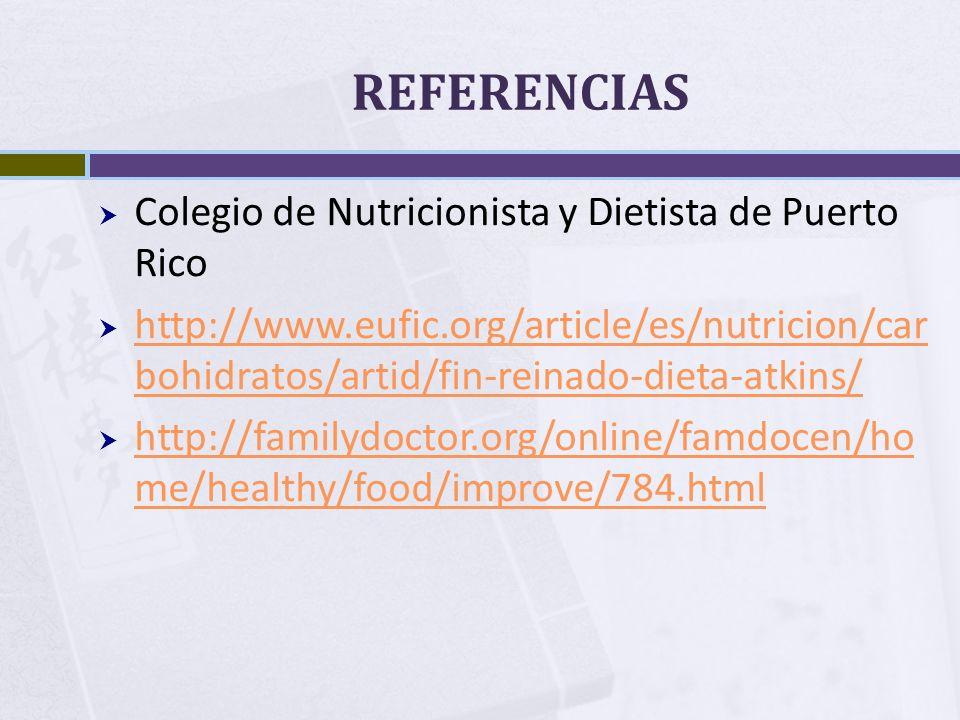 REFERENCIAS Colegio de Nutricionista y Dietista de Puerto Rico http://www.eufic.org/article/es/nutricion/car bohidratos/artid/fin-reinado-dieta-atkins
