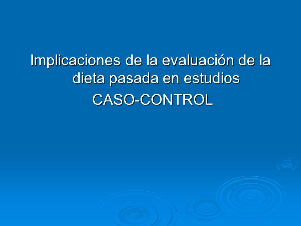 Implicaciones de la evaluación de la dieta pasada en estudios CASO-CONTROL CASO-CONTROL