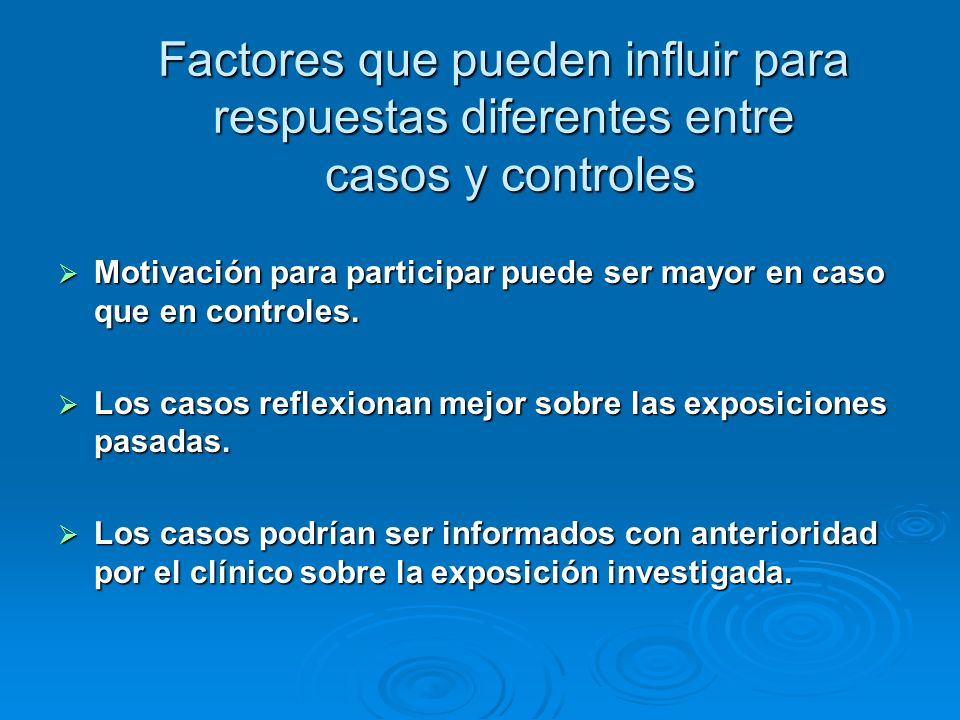 Factores que pueden influir para respuestas diferentes entre casos y controles Motivación para participar puede ser mayor en caso que en controles. Mo