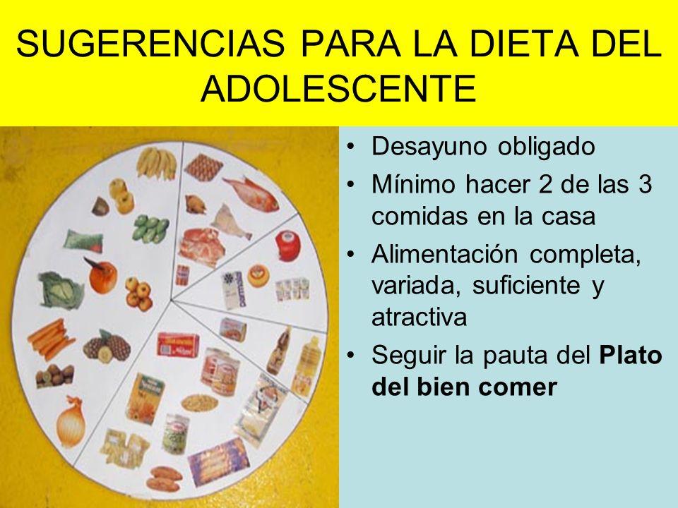 SUGERENCIAS PARA LA DIETA DEL ADOLESCENTE Desayuno obligado Mínimo hacer 2 de las 3 comidas en la casa Alimentación completa, variada, suficiente y at