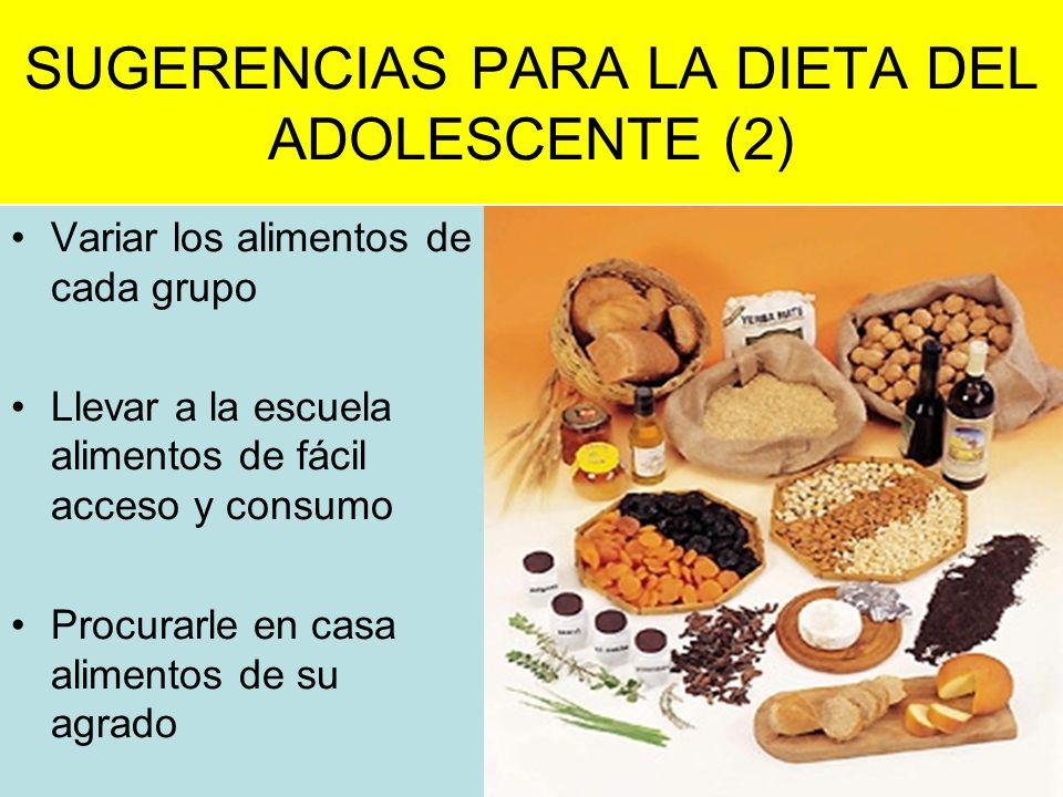 SUGERENCIAS PARA LA DIETA DEL ADOLESCENTE (2) Variar los alimentos de cada grupo Llevar a la escuela alimentos de fácil acceso y consumo Procurarle en