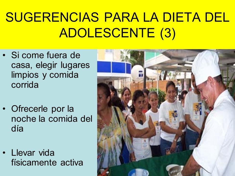 SUGERENCIAS PARA LA DIETA DEL ADOLESCENTE (3) Si come fuera de casa, elegir lugares limpios y comida corrida Ofrecerle por la noche la comida del día