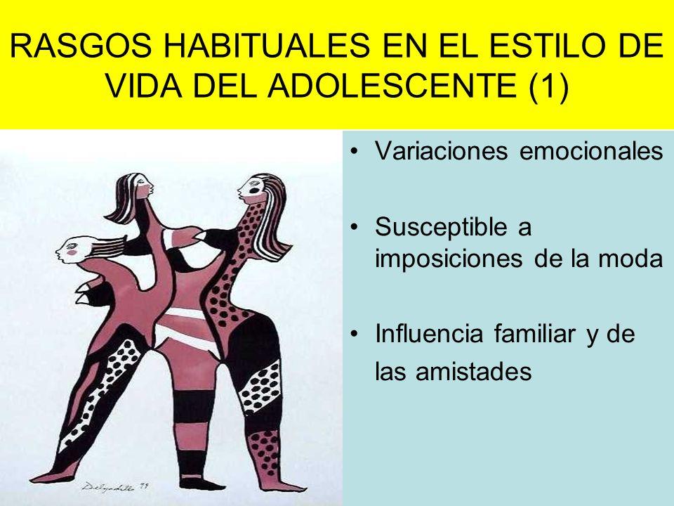 RASGOS HABITUALES EN EL ESTILO DE VIDA DEL ADOLESCENTE (1) Variaciones emocionales Susceptible a imposiciones de la moda Influencia familiar y de las