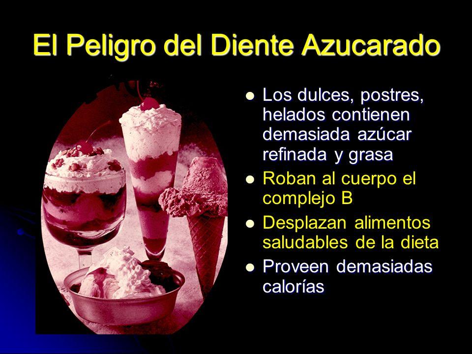 El Peligro del Diente Azucarado Los dulces, postres, helados contienen demasiada azúcar refinada y grasa Los dulces, postres, helados contienen demasi