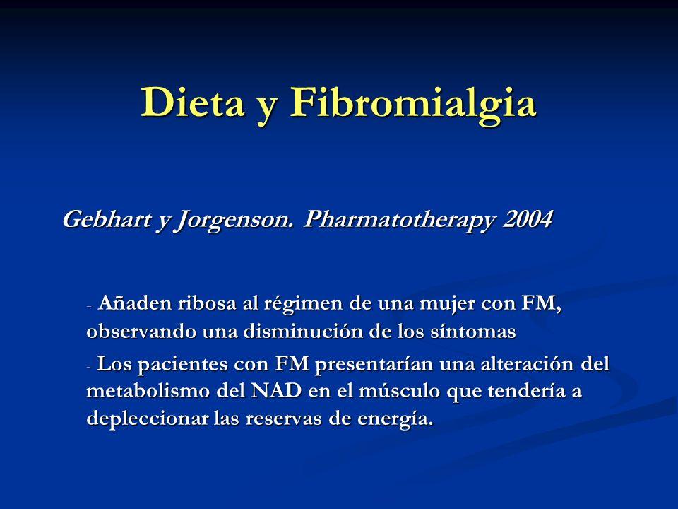 Dieta y Fibromialgia Gebhart y Jorgenson. Pharmatotherapy 2004 Gebhart y Jorgenson. Pharmatotherapy 2004 - Añaden ribosa al régimen de una mujer con F