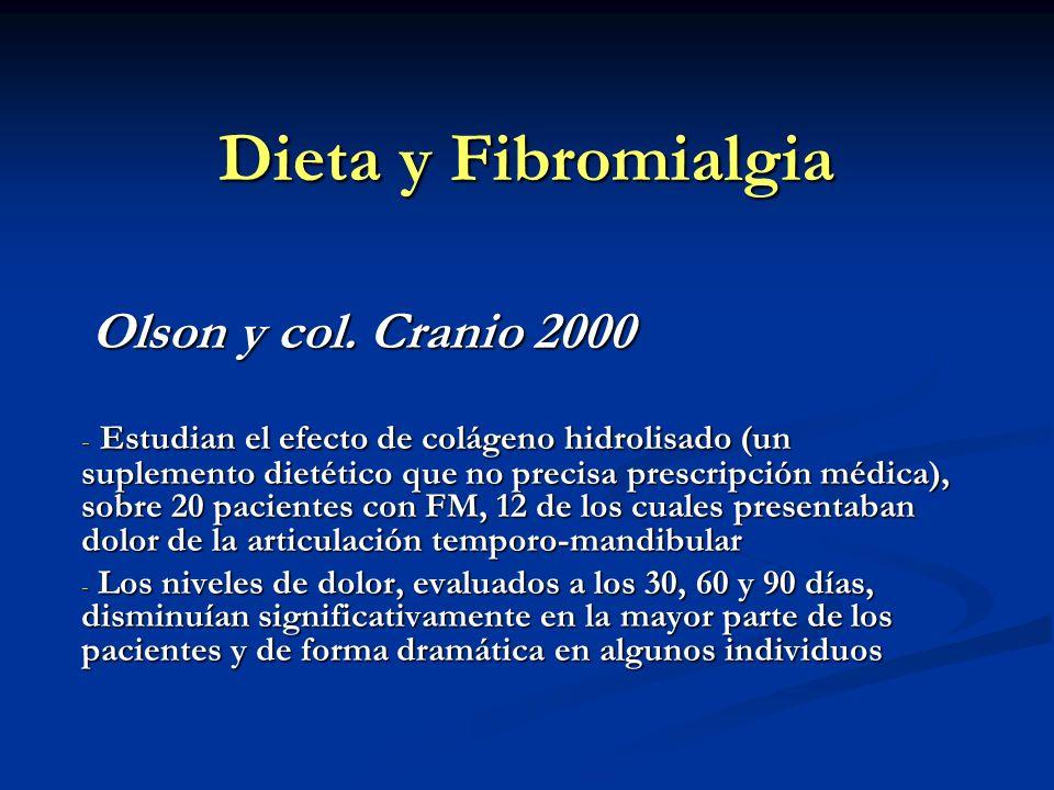 Dieta y Fibromialgia Olson y col. Cranio 2000 Olson y col. Cranio 2000 - Estudian el efecto de colágeno hidrolisado (un suplemento dietético que no pr