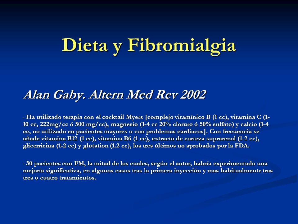 Dieta y Fibromialgia Alan Gaby. Altern Med Rev 2002 - Ha utilizado terapia con el cocktail Myers [complejo vitamínico B (1 cc), vitamina C (1- 10 cc,