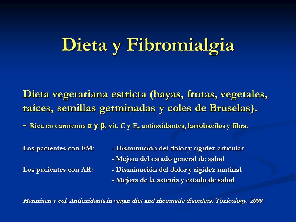 Dieta y Fibromialgia Dieta vegetariana estricta (bayas, frutas, vegetales, raíces, semillas germinadas y coles de Bruselas). - Rica en carotenos α y β