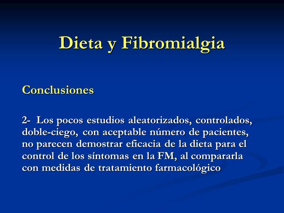 Dieta y Fibromialgia Conclusiones 2- Los pocos estudios aleatorizados, controlados, doble-ciego, con aceptable número de pacientes, no parecen demostr