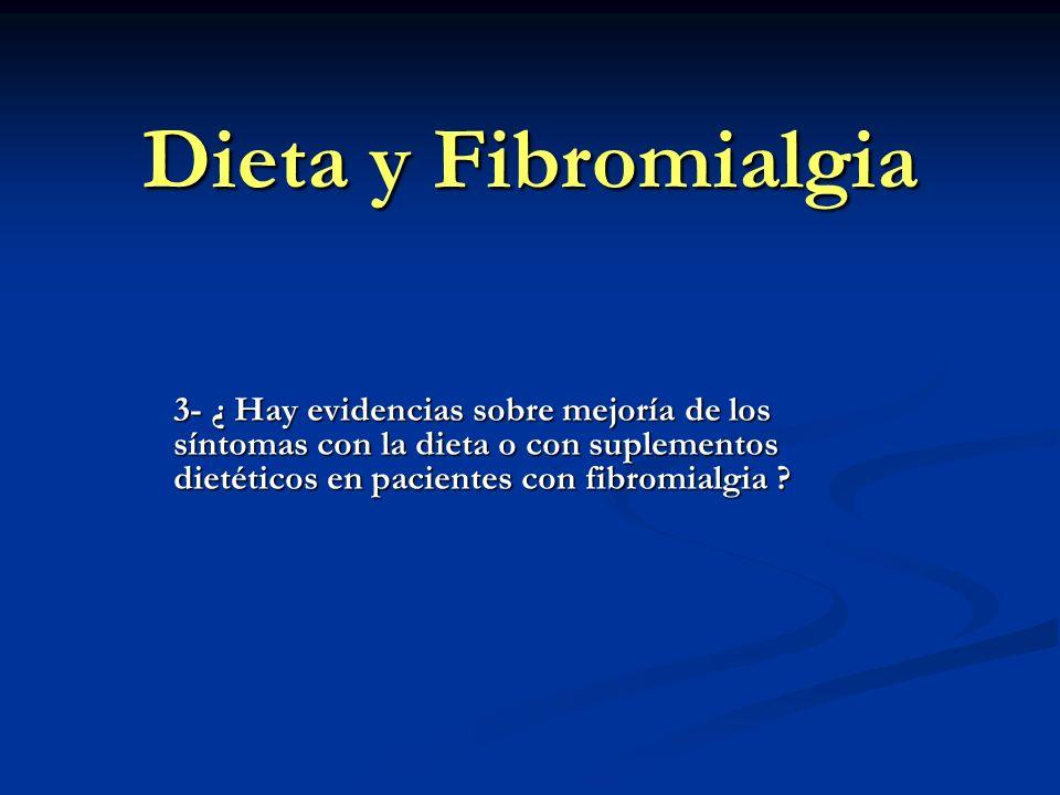 Dieta y Fibromialgia 3- ¿ Hay evidencias sobre mejoría de los síntomas con la dieta o con suplementos dietéticos en pacientes con fibromialgia ?