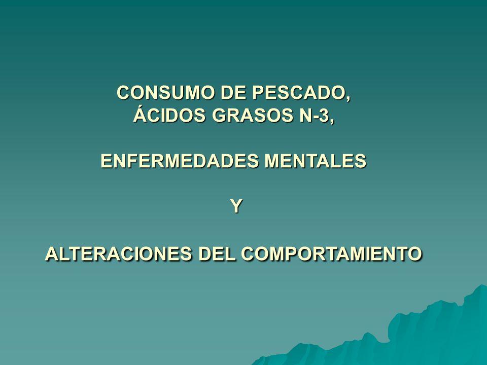 CONSUMO DE PESCADO, ÁCIDOS GRASOS N-3, ENFERMEDADES MENTALES Y ALTERACIONES DEL COMPORTAMIENTO