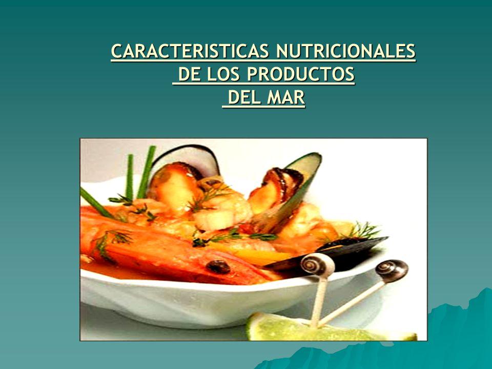 CARACTERISTICAS NUTRICIONALES DE LOS PRODUCTOS DE LOS PRODUCTOS DEL MAR DEL MAR