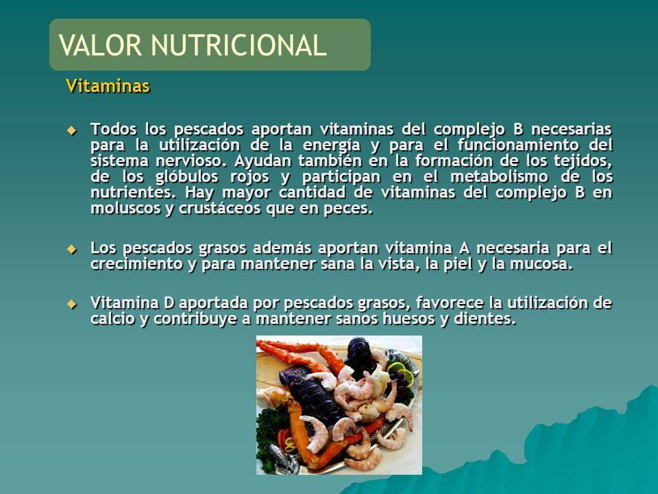 Vitaminas Todos los pescados aportan vitaminas del complejo B necesarias para la utilización de la energía y para el funcionamiento del sistema nervio