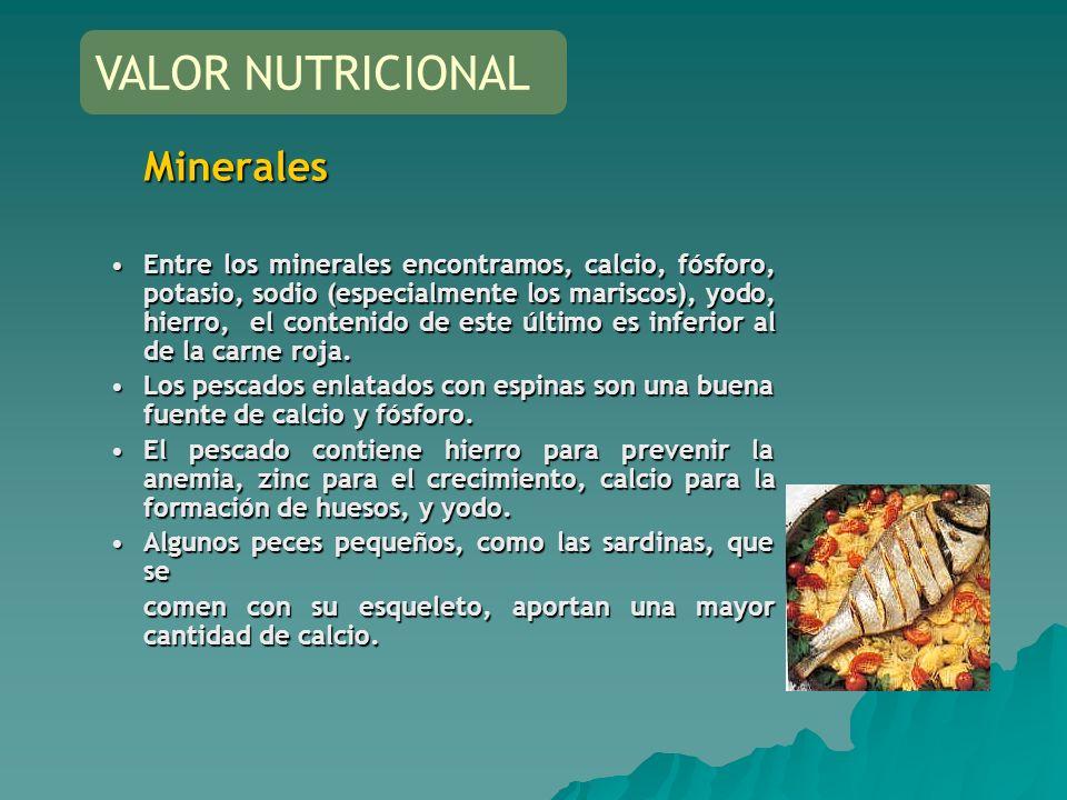 Minerales Entre los minerales encontramos, calcio, fósforo, potasio, sodio (especialmente los mariscos), yodo, hierro, el contenido de este último es