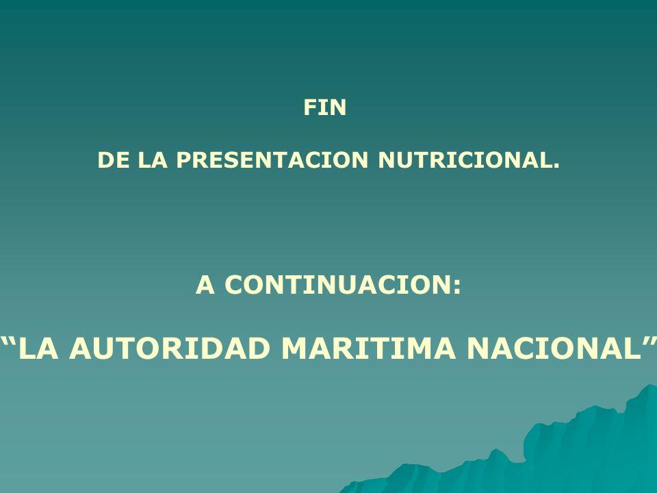 FIN DE LA PRESENTACION NUTRICIONAL. A CONTINUACION: LA AUTORIDAD MARITIMA NACIONAL