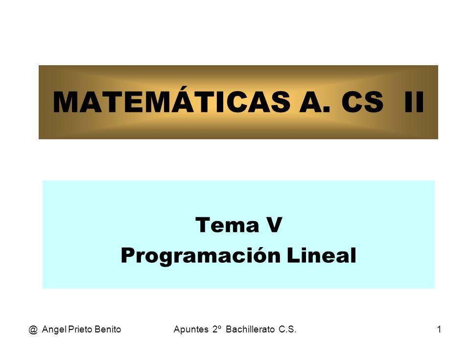 @ Angel Prieto BenitoApuntes 2º Bachillerato C.S.1 MATEMÁTICAS A. CS II Tema V Programación Lineal
