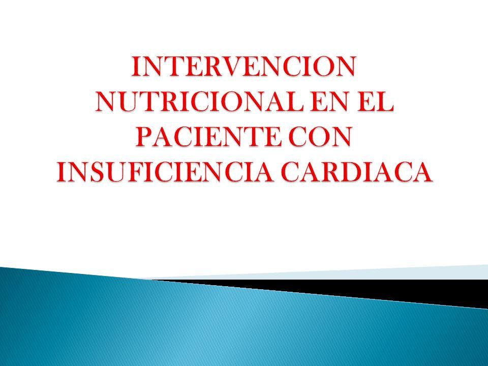 Hipertensión arterial Insuficiencia cardiaca Objetivos de la Intervención nutricional: Disminuir el trabajo cardiaco Mantener un peso seco adecuado.