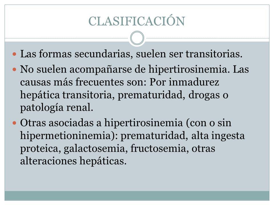 CLASIFICACIÓN Las formas secundarias, suelen ser transitorias. No suelen acompañarse de hipertirosinemia. Las causas más frecuentes son: Por inmadurez