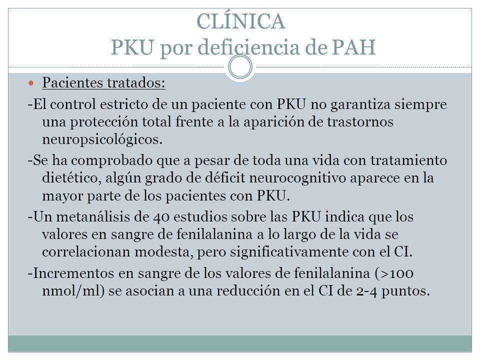 CLÍNICA PKU por deficiencia de PAH Pacientes tratados: -El control estricto de un paciente con PKU no garantiza siempre una protección total frente a la aparición de trastornos neuropsicológicos.