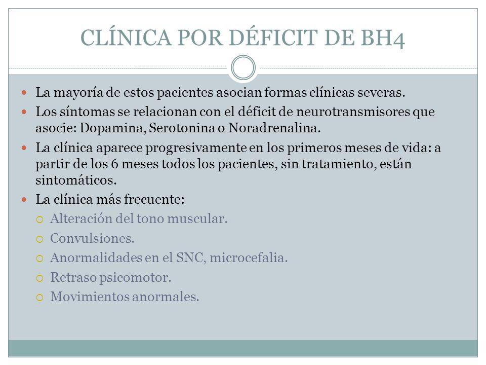 CLÍNICA POR DÉFICIT DE BH4 La mayoría de estos pacientes asocian formas clínicas severas. Los síntomas se relacionan con el déficit de neurotransmisor