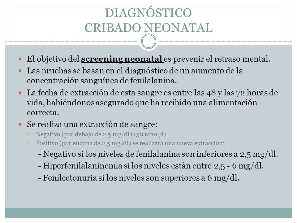 DIAGNÓSTICO CRIBADO NEONATAL El objetivo del screening neonatal es prevenir el retraso mental. Las pruebas se basan en el diagnóstico de un aumento de