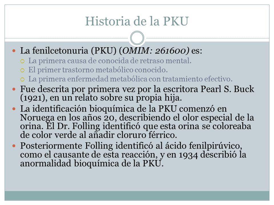Historia de la PKU La fenilcetonuria (PKU) (OMIM: 261600) es: La primera causa de conocida de retraso mental. El primer trastorno metabólico conocido.