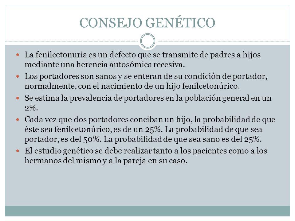 CONSEJO GENÉTICO La fenilcetonuria es un defecto que se transmite de padres a hijos mediante una herencia autosómica recesiva. Los portadores son sano
