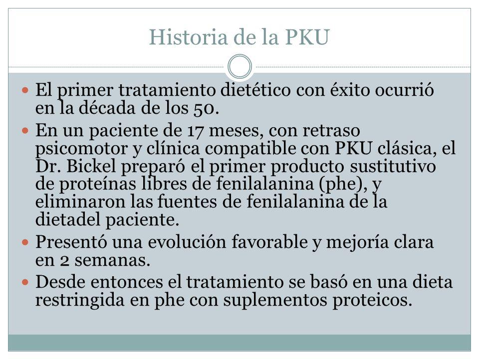 Historia de la PKU El primer tratamiento dietético con éxito ocurrió en la década de los 50. En un paciente de 17 meses, con retraso psicomotor y clín