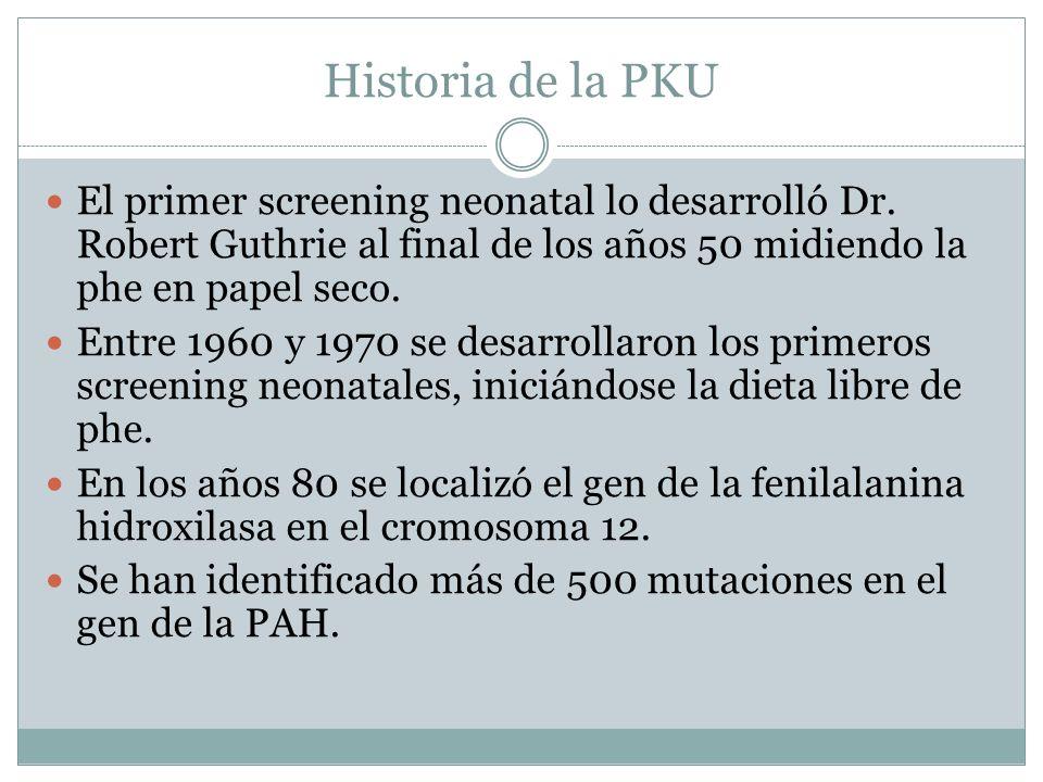Historia de la PKU El primer screening neonatal lo desarrolló Dr. Robert Guthrie al final de los años 50 midiendo la phe en papel seco. Entre 1960 y 1