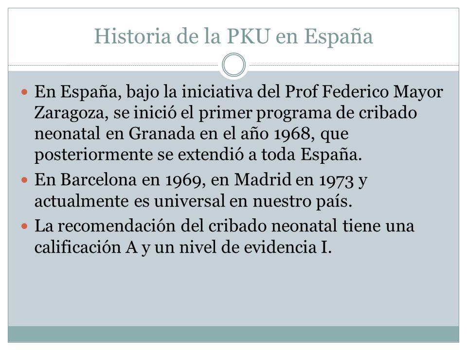 Historia de la PKU en España En España, bajo la iniciativa del Prof Federico Mayor Zaragoza, se inició el primer programa de cribado neonatal en Grana