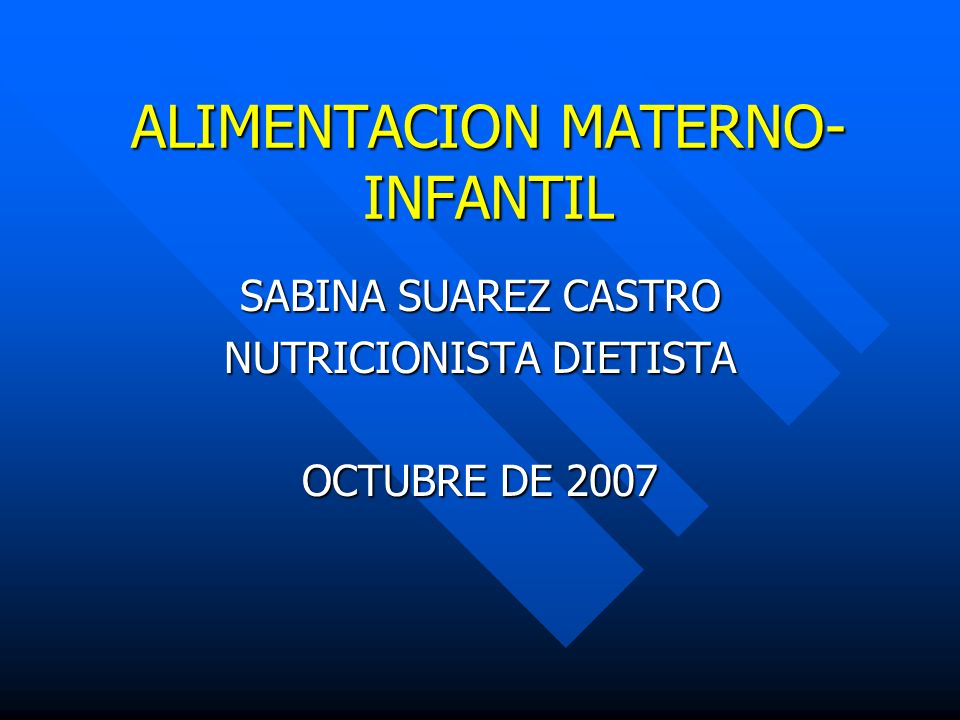 ALIMENTACION MATERNO- INFANTIL SABINA SUAREZ CASTRO NUTRICIONISTA DIETISTA OCTUBRE DE 2007