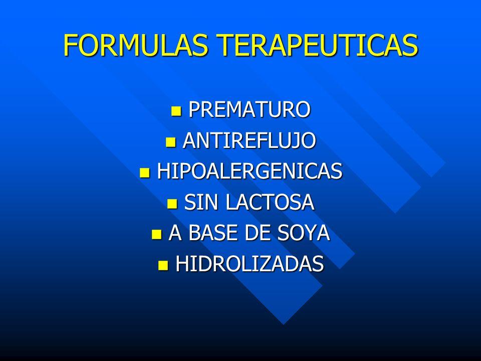 FORMULAS TERAPEUTICAS PREMATURO PREMATURO ANTIREFLUJO ANTIREFLUJO HIPOALERGENICAS HIPOALERGENICAS SIN LACTOSA SIN LACTOSA A BASE DE SOYA A BASE DE SOY