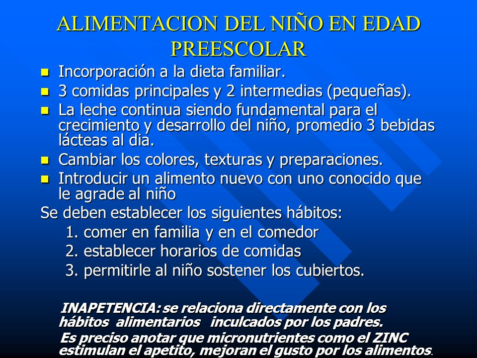 ALIMENTACION DEL NIÑO EN EDAD PREESCOLAR Incorporación a la dieta familiar. Incorporación a la dieta familiar. 3 comidas principales y 2 intermedias (