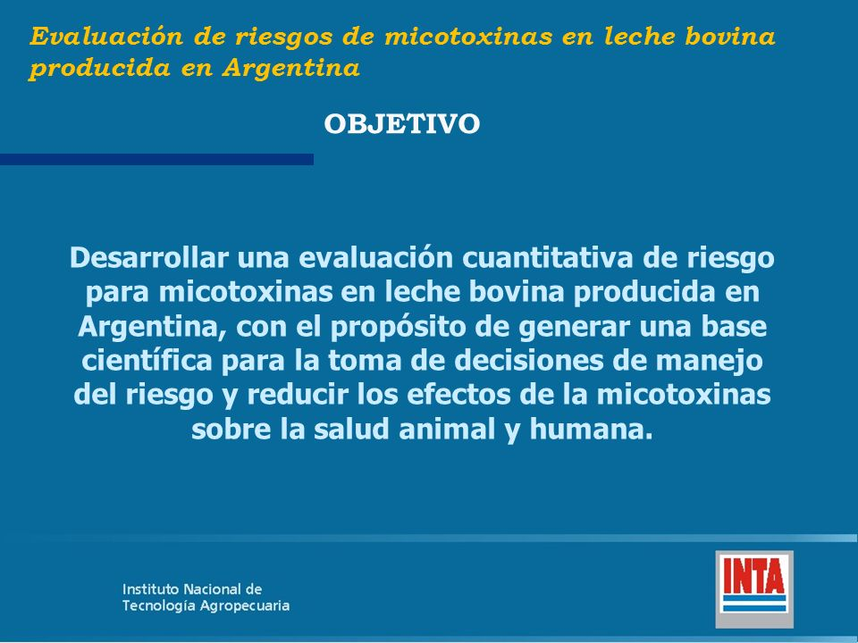 Desarrollar una evaluación cuantitativa de riesgo para micotoxinas en leche bovina producida en Argentina, con el propósito de generar una base cientí