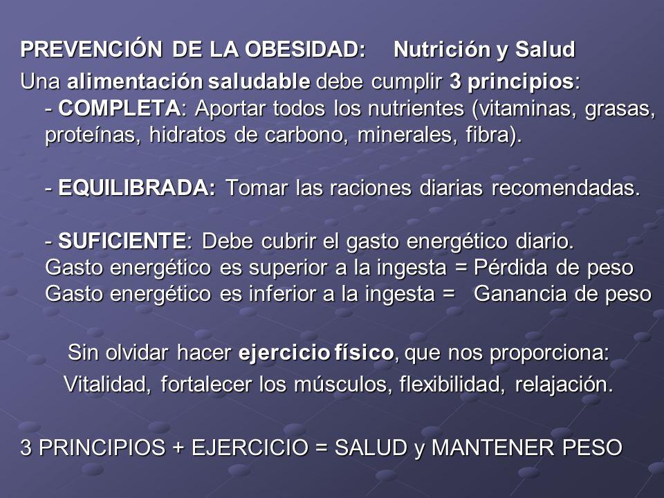 PREVENCIÓN DE LA OBESIDAD: Nutrición y Salud Una alimentación saludable debe cumplir 3 principios: - COMPLETA: Aportar todos los nutrientes (vitaminas