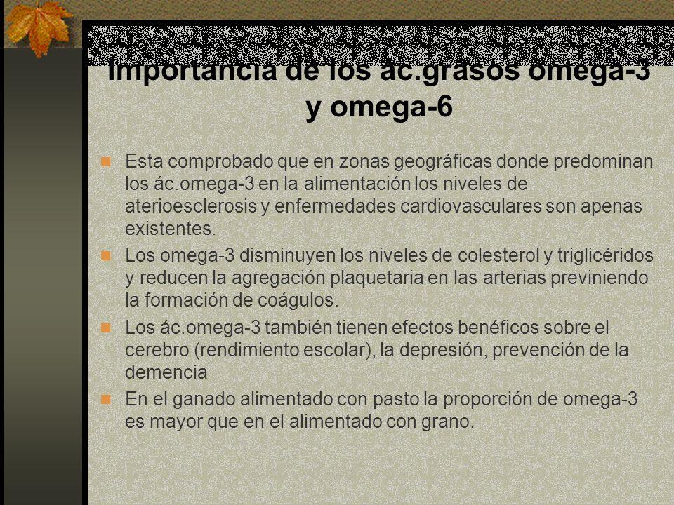 Importancia de los ác.grasos omega-3 y omega-6 Esta comprobado que en zonas geográficas donde predominan los ác.omega-3 en la alimentación los niveles