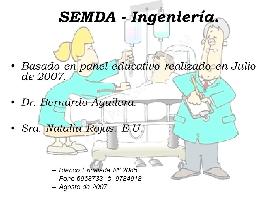 SEMDA - Ingeniería. Basado en panel educativo realizado en Julio de 2007. Dr. Bernardo Aguilera. Sra. Natalia Rojas. E.U. –Blanco Encalada Nº 2085. –F